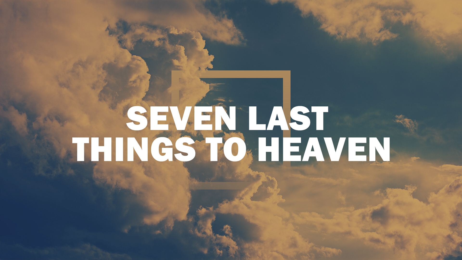 seven_last_things_to_heaven